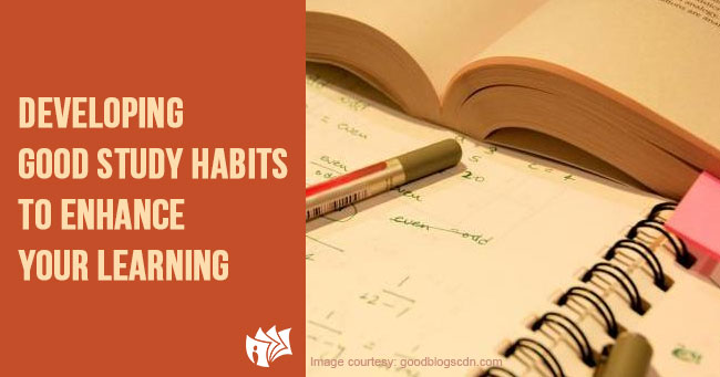 Developing Good Study Habits to Enhance Your Learning